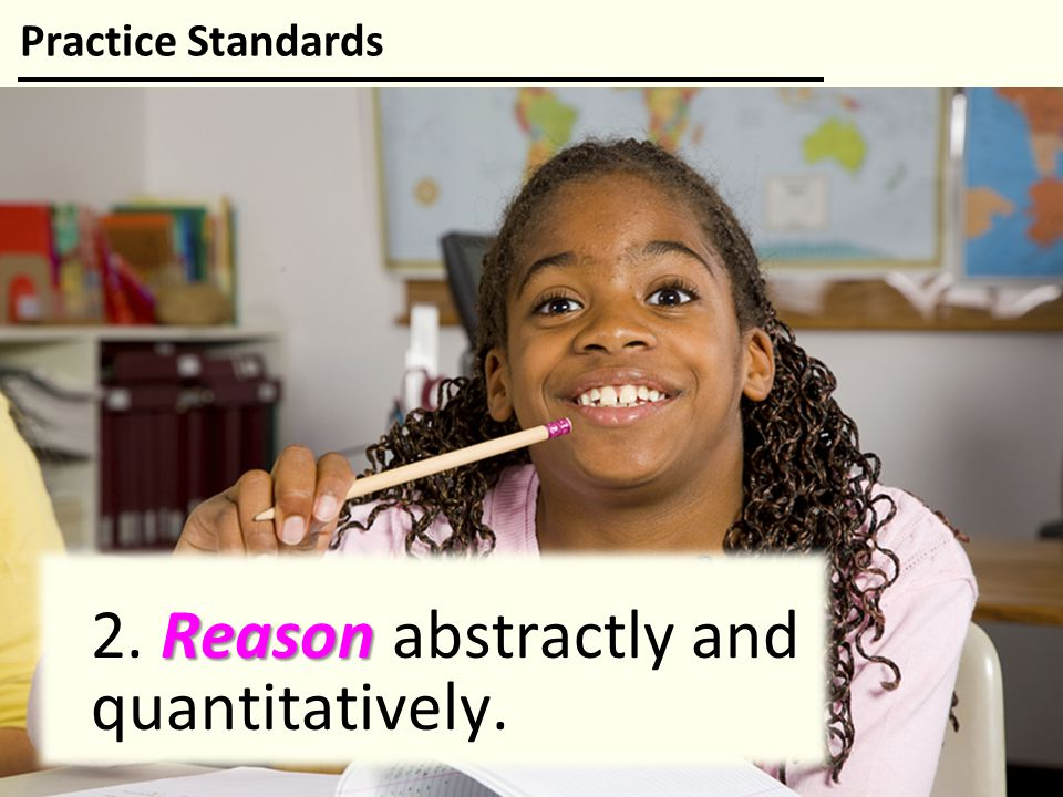 2. Reason abstractly and quantitatively.