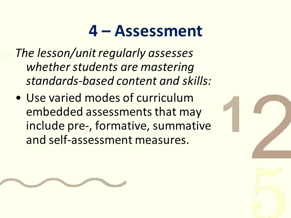 4 – Assessment The lesson/unit regularly assesses whether students are mastering standards-based content and skills: