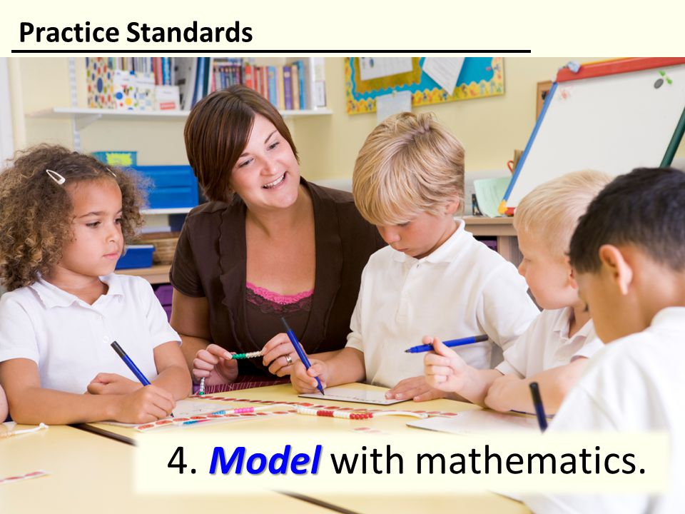 4. Model with mathematics.