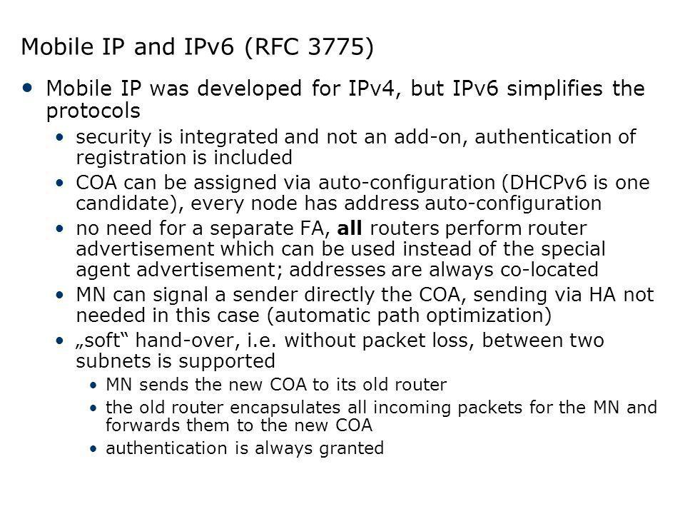 Mobile IP and IPv6 (RFC 3775) Mobile IP was developed for IPv4, but IPv6 simplifies the protocols.