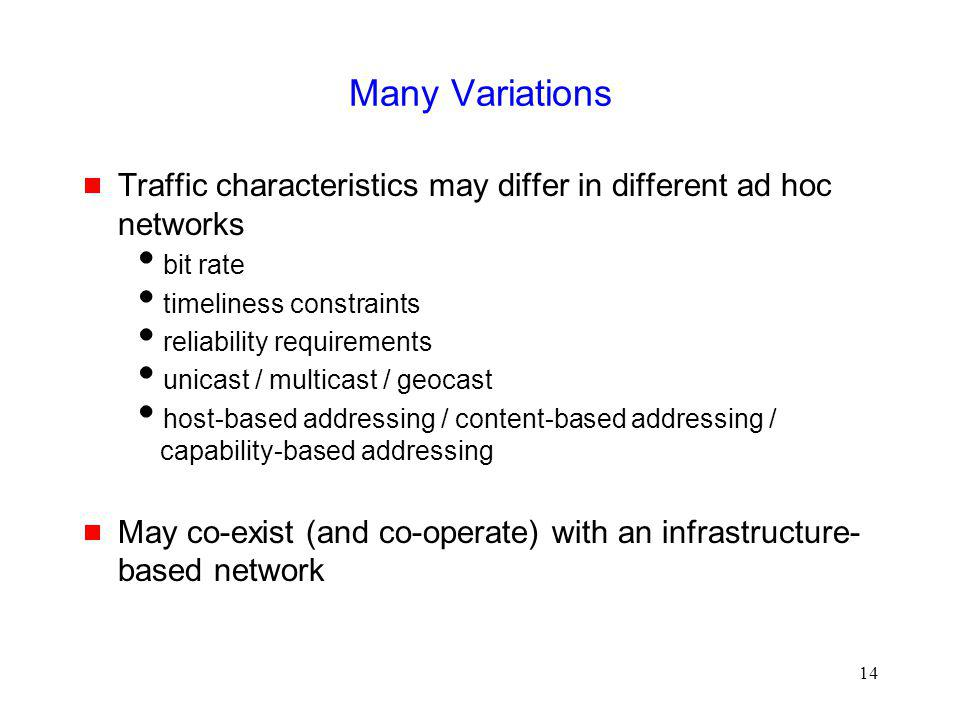 Many Variations Traffic characteristics may differ in different ad hoc networks. bit rate. timeliness constraints.