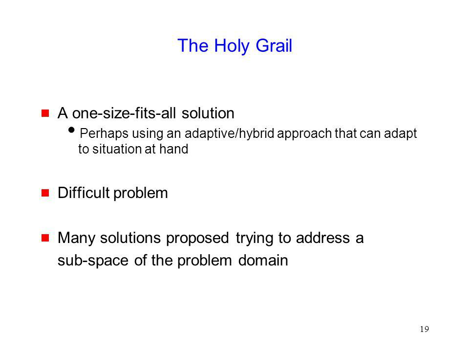 The Holy Grail A one-size-fits-all solution Difficult problem