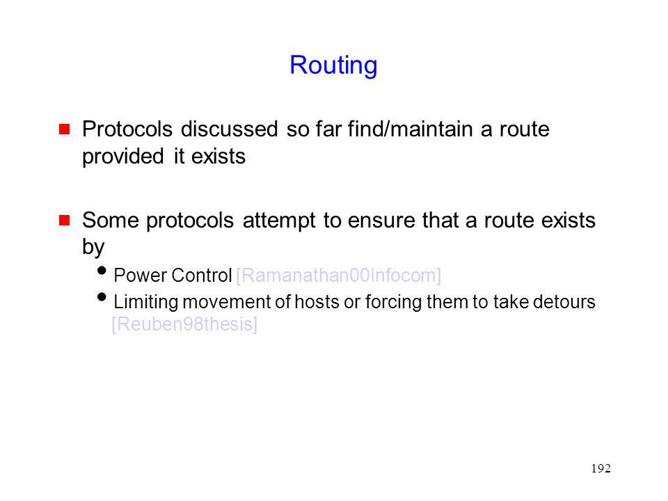Routing Protocols discussed so far find/maintain a route provided it exists. Some protocols attempt to ensure that a route exists by.
