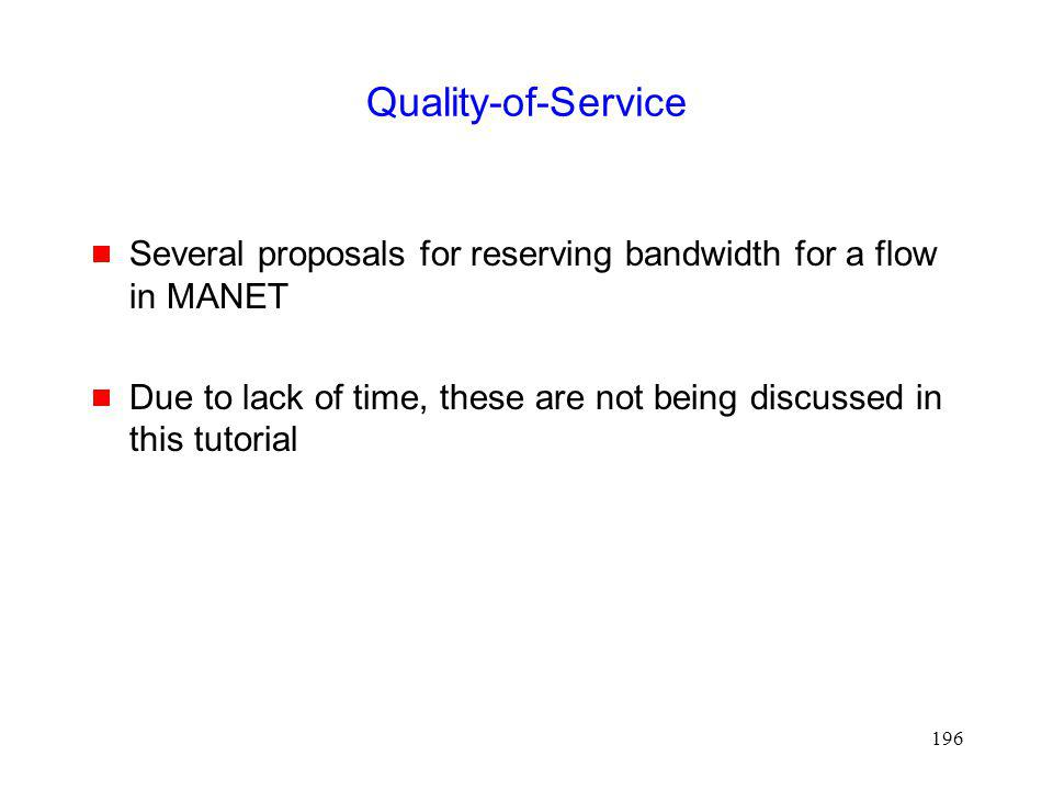 Quality-of-Service Several proposals for reserving bandwidth for a flow in MANET.
