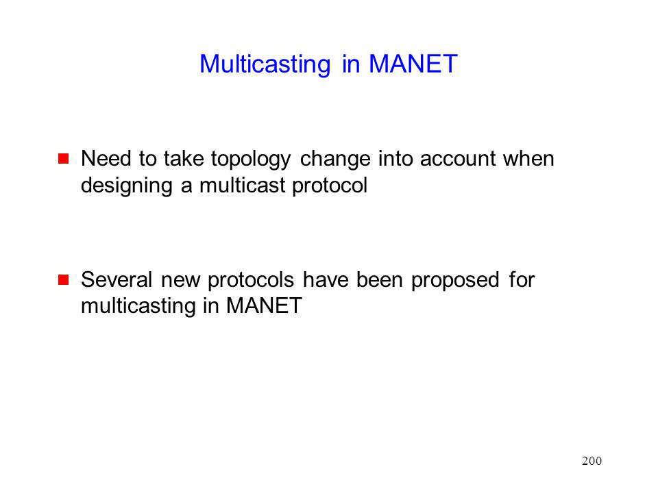 Multicasting in MANET Need to take topology change into account when designing a multicast protocol.
