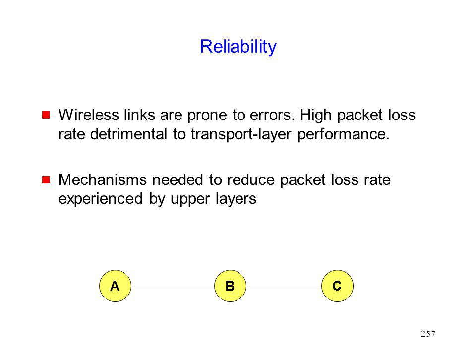 Reliability Wireless links are prone to errors. High packet loss rate detrimental to transport-layer performance.