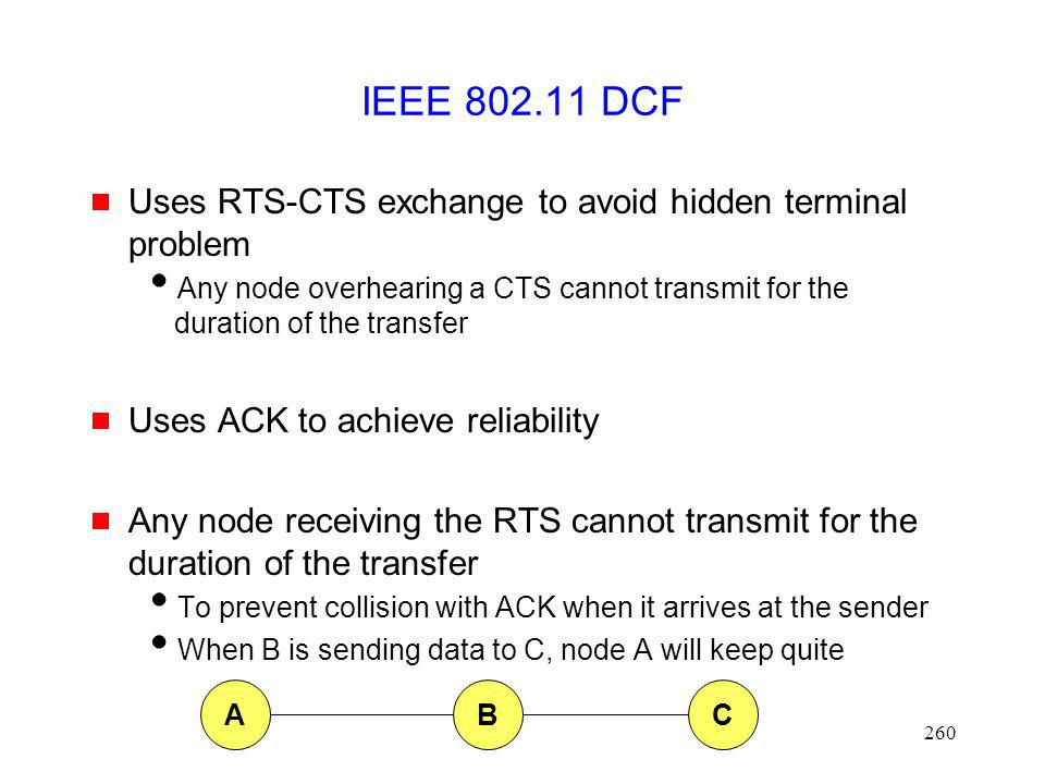 IEEE 802.11 DCF Uses RTS-CTS exchange to avoid hidden terminal problem