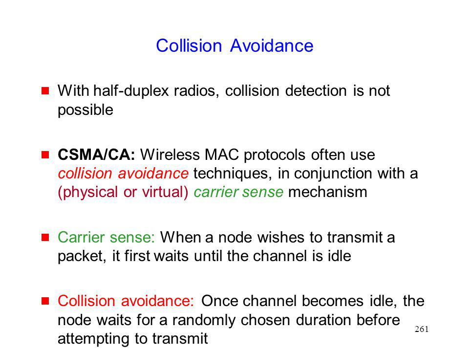Collision Avoidance With half-duplex radios, collision detection is not possible.
