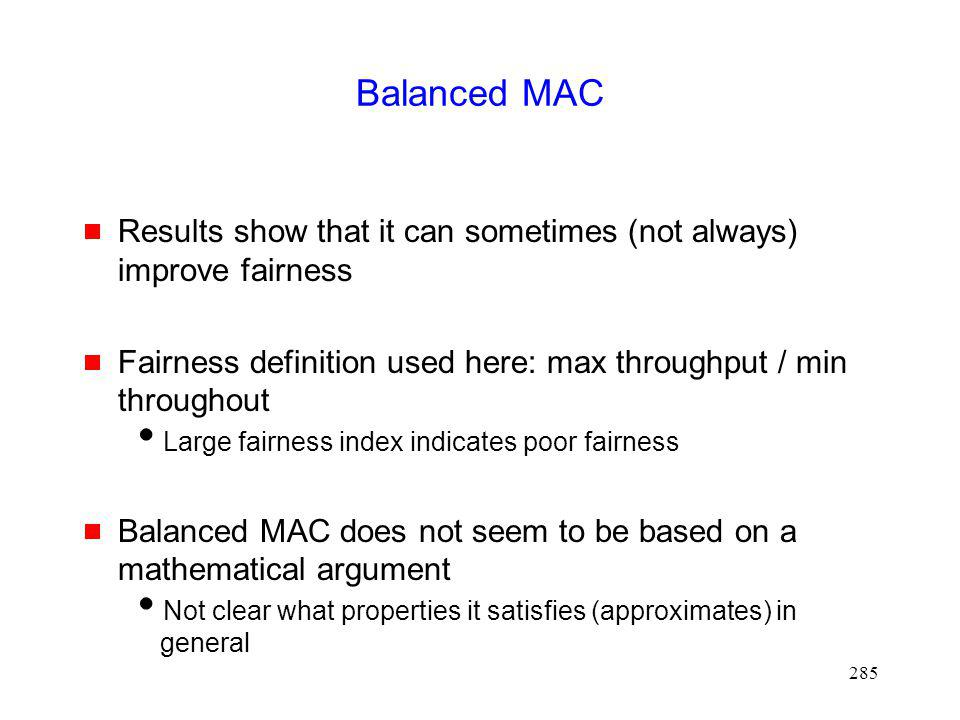 Balanced MAC Results show that it can sometimes (not always) improve fairness. Fairness definition used here: max throughput / min throughout.