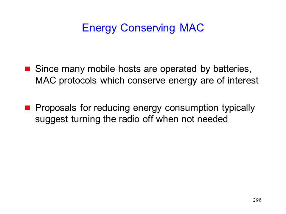 Energy Conserving MAC Since many mobile hosts are operated by batteries, MAC protocols which conserve energy are of interest.