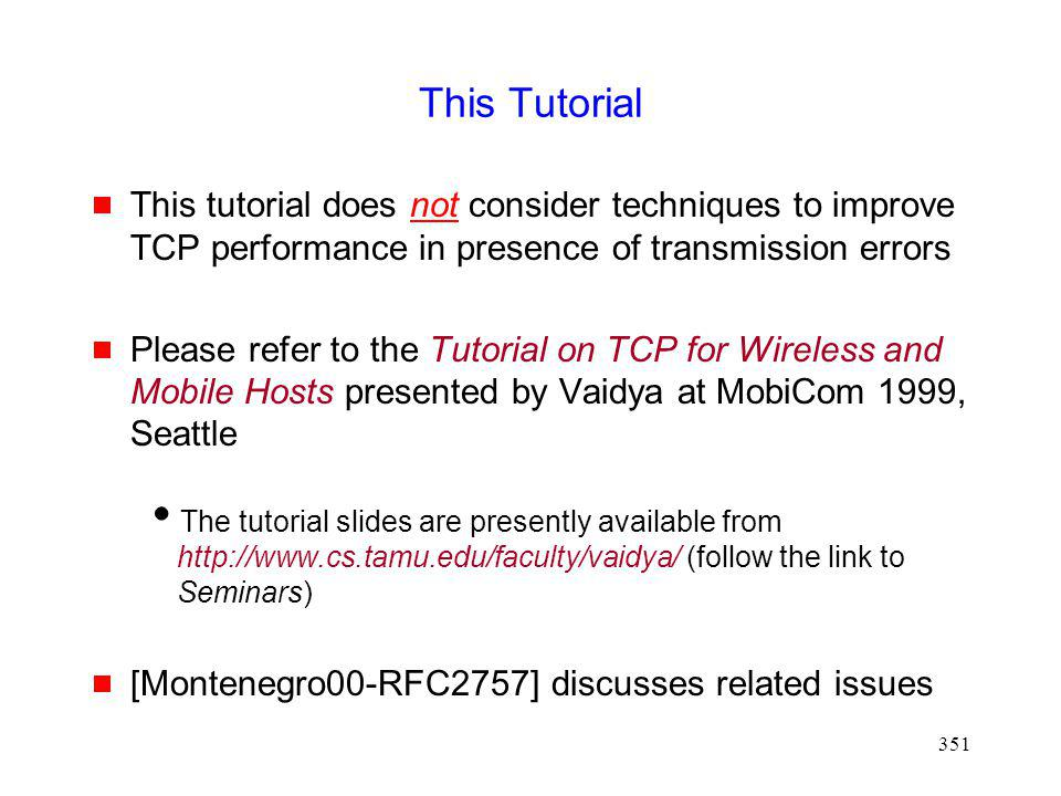 This Tutorial This tutorial does not consider techniques to improve TCP performance in presence of transmission errors.