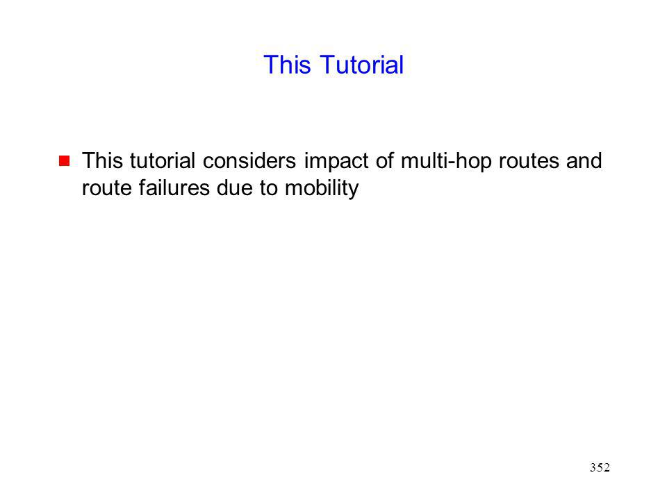 This Tutorial This tutorial considers impact of multi-hop routes and route failures due to mobility