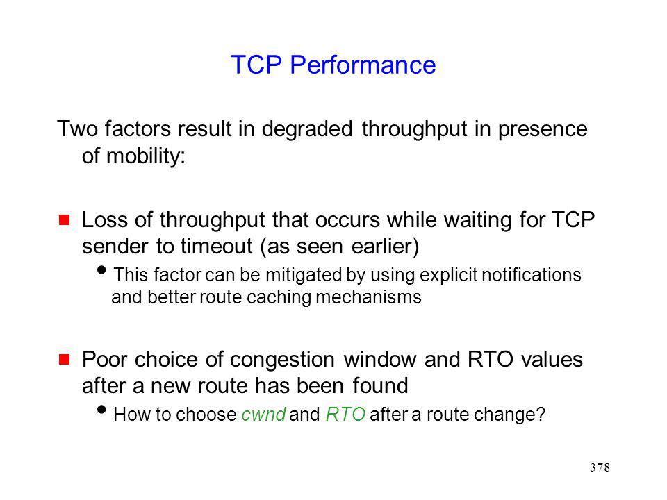 TCP Performance Two factors result in degraded throughput in presence of mobility: