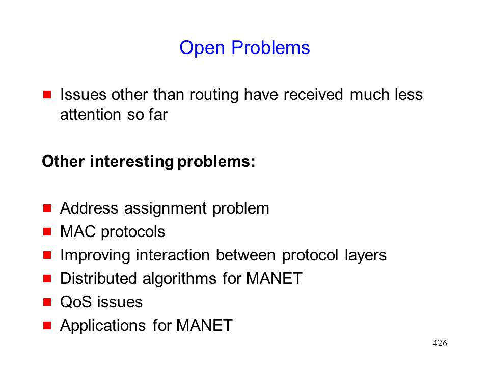 Open Problems Issues other than routing have received much less attention so far. Other interesting problems: