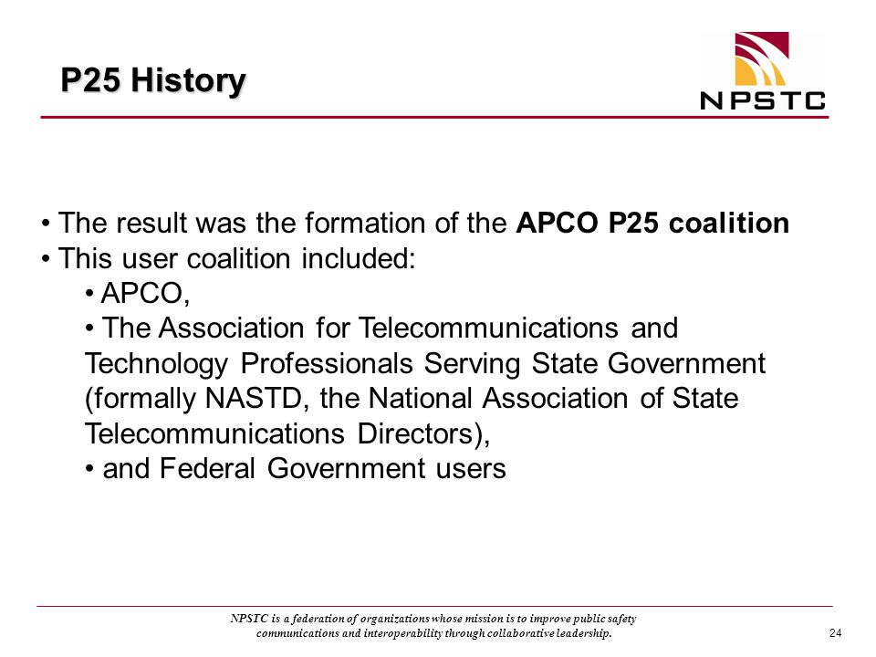 P25 History The result was the formation of the APCO P25 coalition