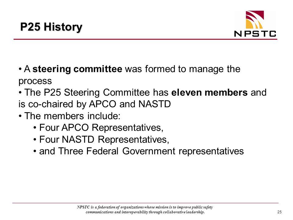 P25 History A steering committee was formed to manage the process