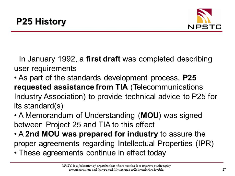 P25 History In January 1992, a first draft was completed describing user requirements.