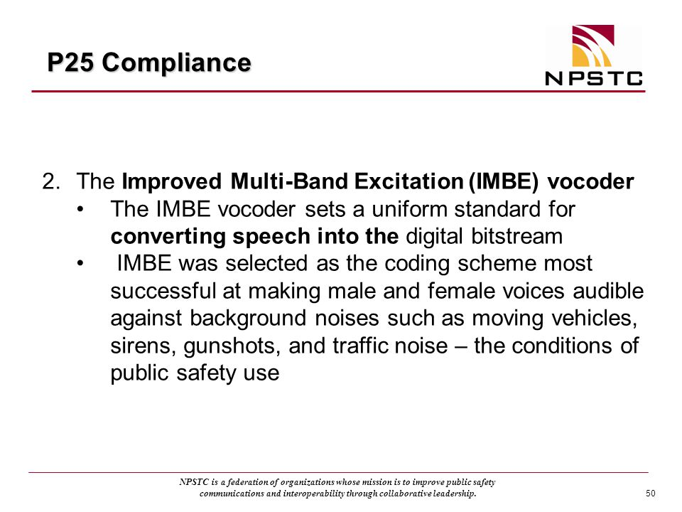 P25 Compliance The Improved Multi-Band Excitation (IMBE) vocoder