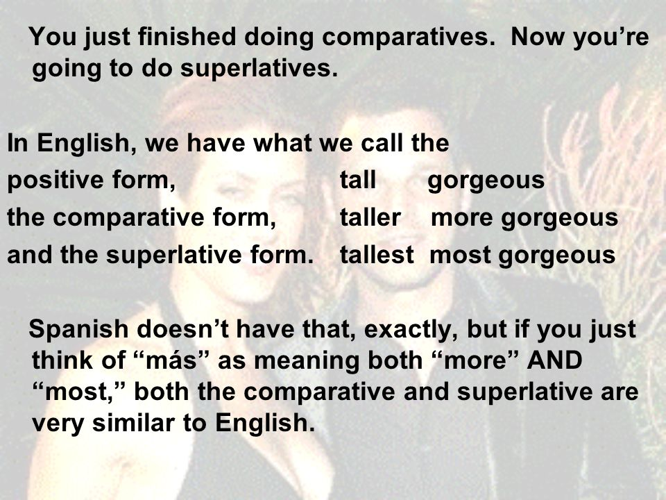 You just finished doing comparatives