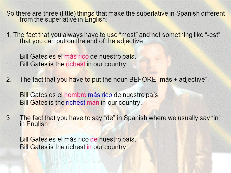 So there are three (little) things that make the superlative in Spanish different from the superlative in English: