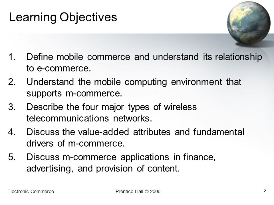 Learning Objectives Define mobile commerce and understand its relationship to e-commerce.