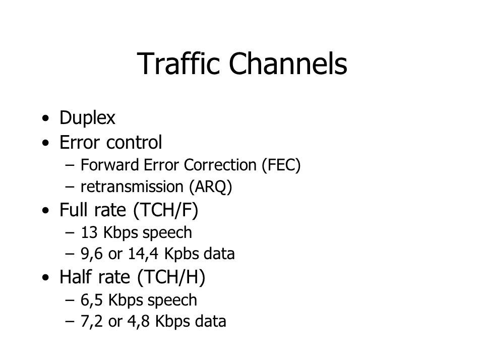 Traffic Channels Duplex Error control Full rate (TCH/F)