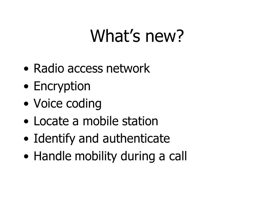 What's new Radio access network Encryption Voice coding