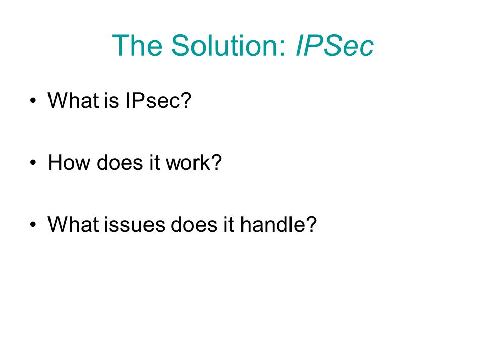 The Solution: IPSec What is IPsec How does it work