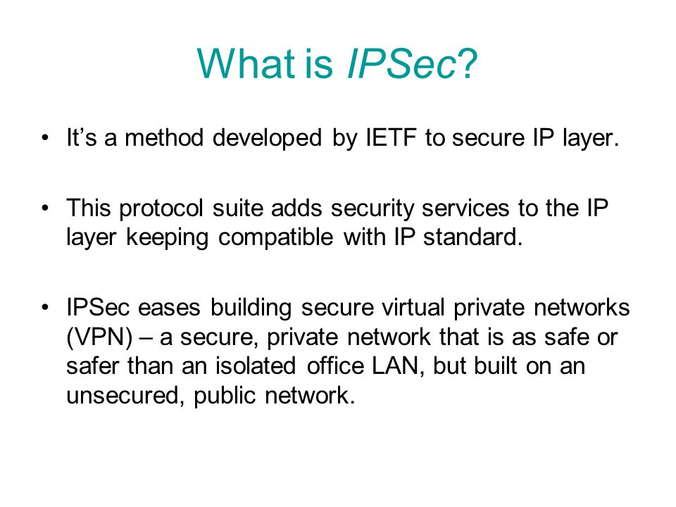 What is IPSec It's a method developed by IETF to secure IP layer.