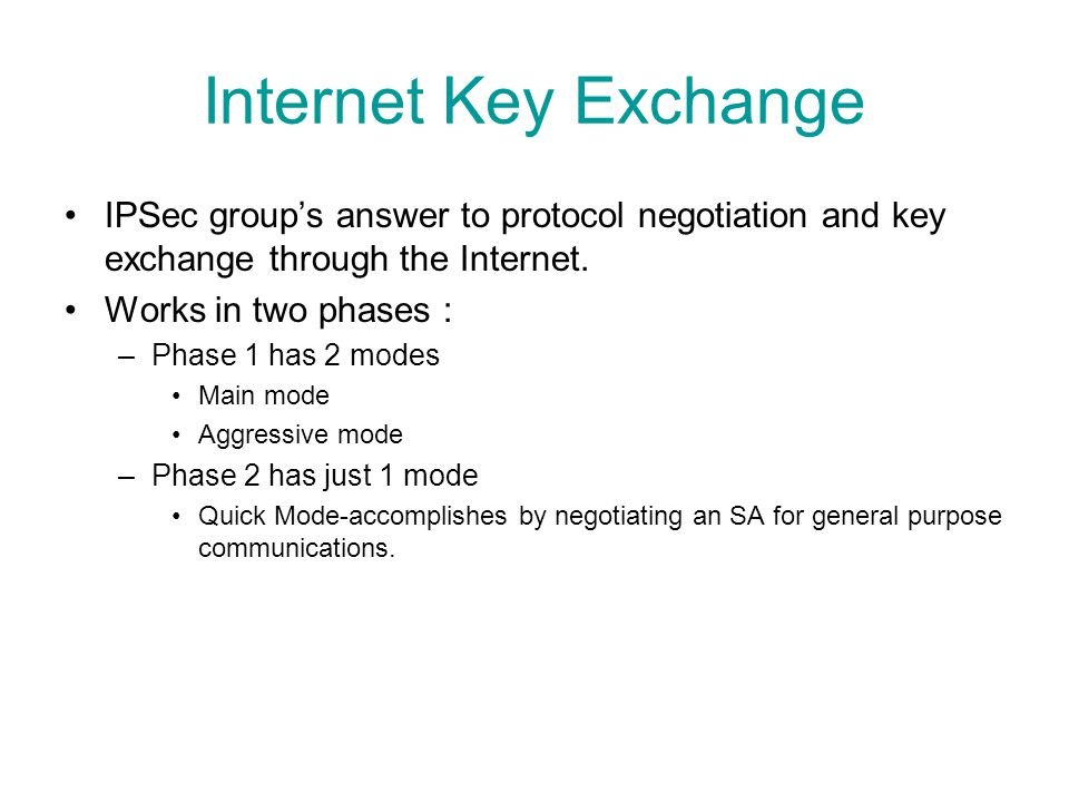 Internet Key Exchange IPSec group's answer to protocol negotiation and key exchange through the Internet.