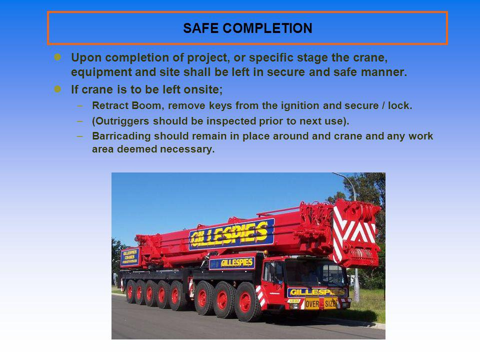 SAFE COMPLETION Upon completion of project, or specific stage the crane, equipment and site shall be left in secure and safe manner.