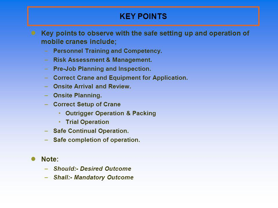 KEY POINTS Key points to observe with the safe setting up and operation of mobile cranes include; Personnel Training and Competency.