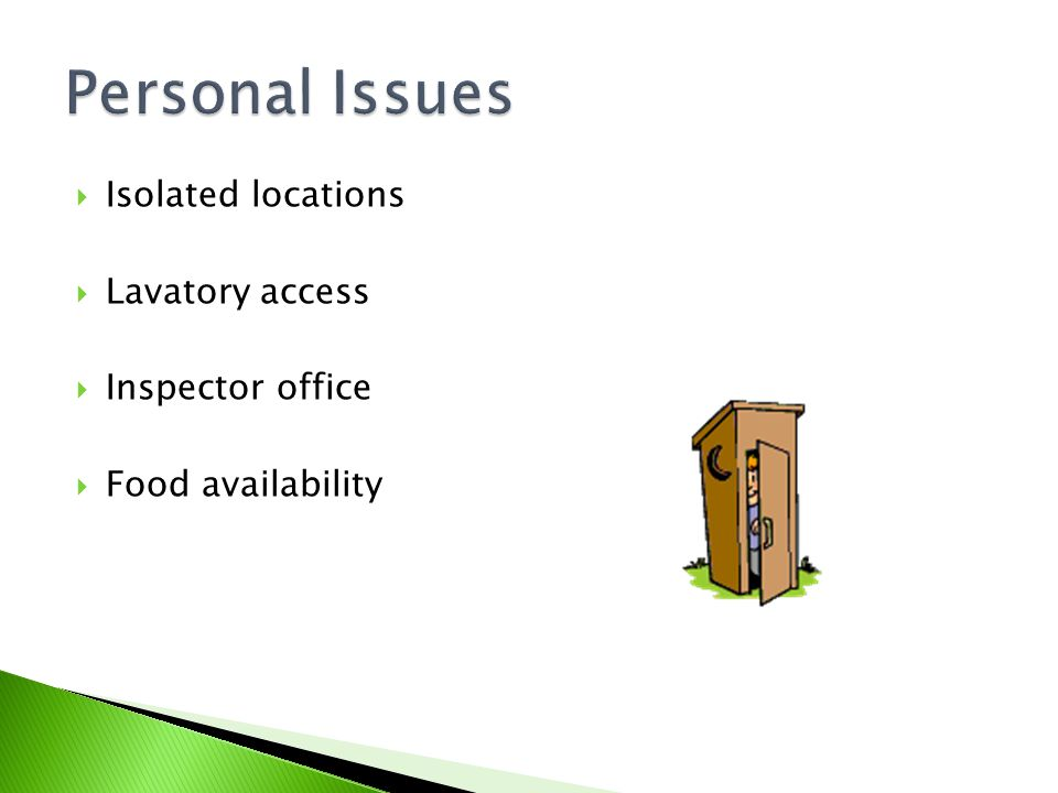 Personal Issues Isolated locations Lavatory access Inspector office