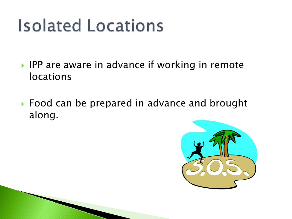 Isolated Locations IPP are aware in advance if working in remote locations.