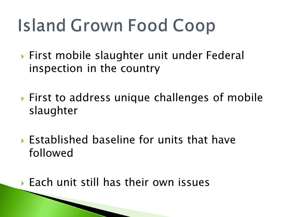 Island Grown Food Coop First mobile slaughter unit under Federal inspection in the country. First to address unique challenges of mobile slaughter.