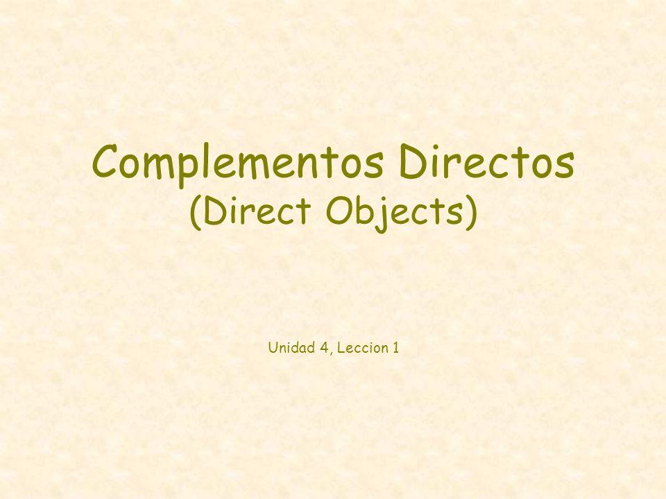 Complementos Directos (Direct Objects) Unidad 4, Leccion 1