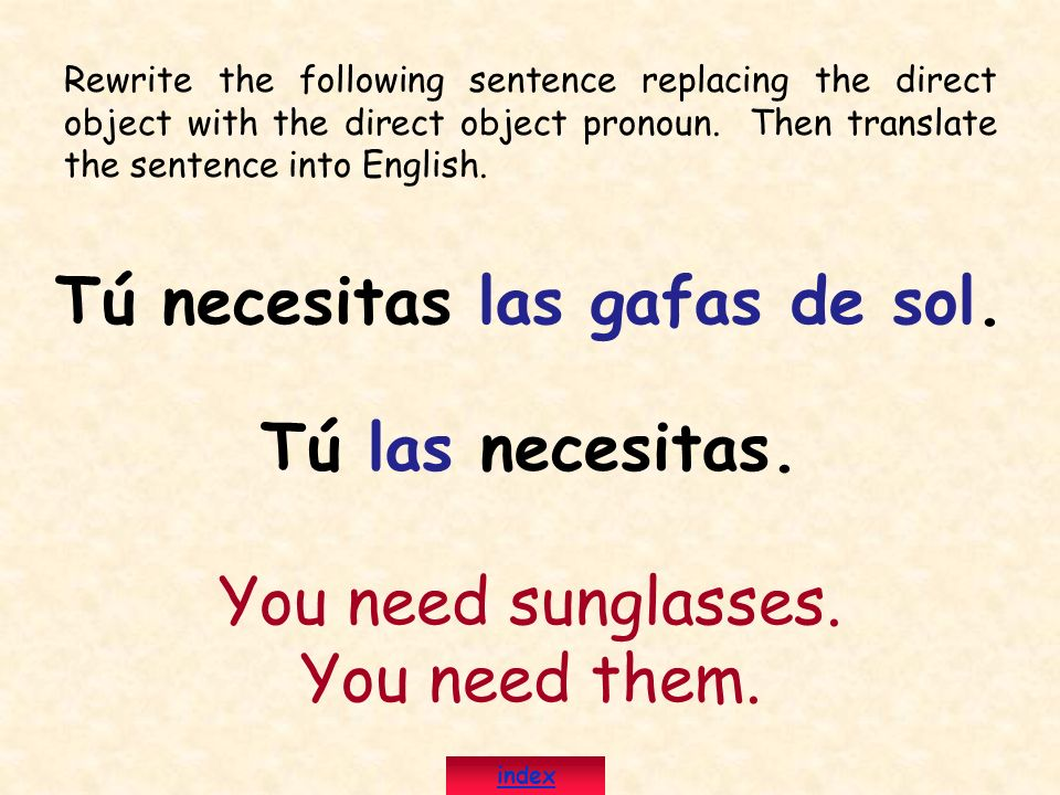 Tú necesitas las gafas de sol.