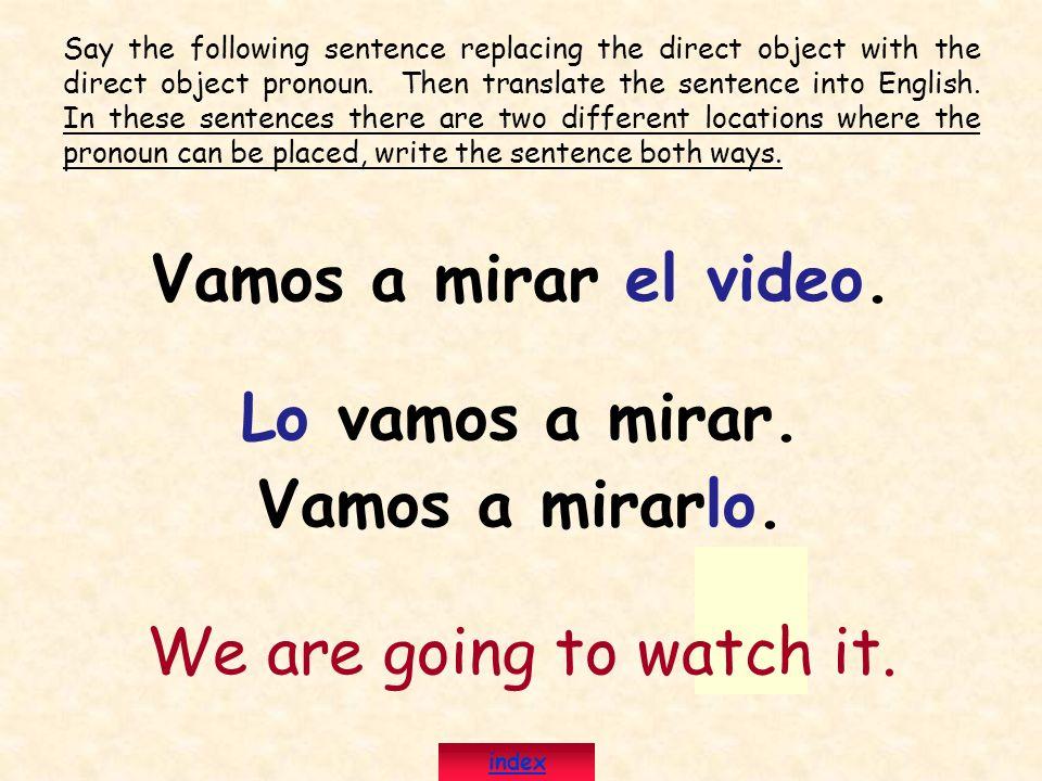 Vamos a mirar el video. Lo vamos a mirar. Vamos a mirarlo.