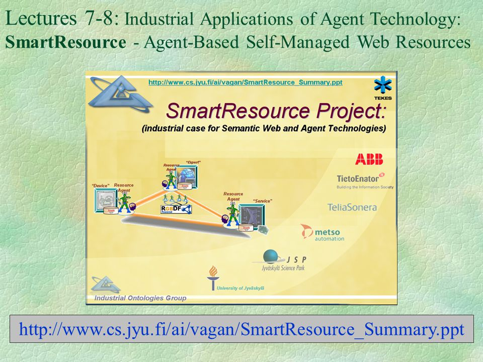 Lectures 7-8: Industrial Applications of Agent Technology: SmartResource - Agent-Based Self-Managed Web Resources