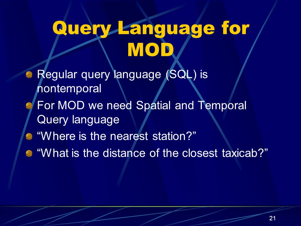 Query Language for MOD Regular query language (SQL) is nontemporal