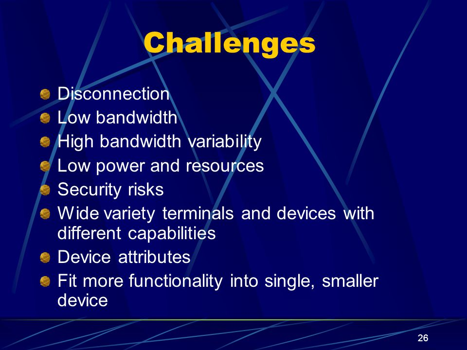 Challenges Disconnection Low bandwidth High bandwidth variability