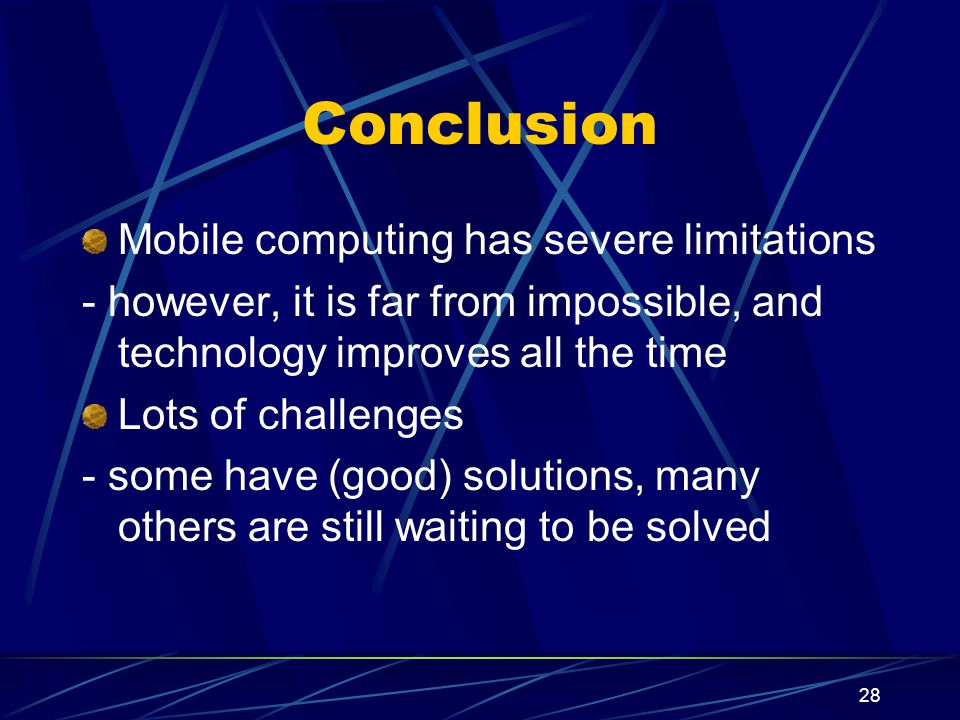 Conclusion Mobile computing has severe limitations