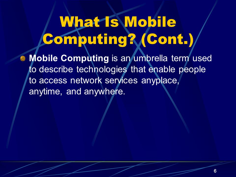 What Is Mobile Computing (Cont.)