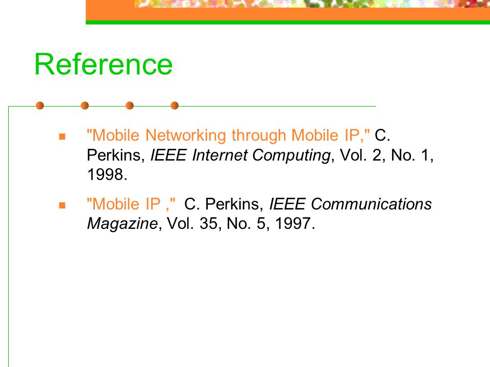 Reference Mobile Networking through Mobile IP, C. Perkins, IEEE Internet Computing, Vol. 2, No. 1, 1998.