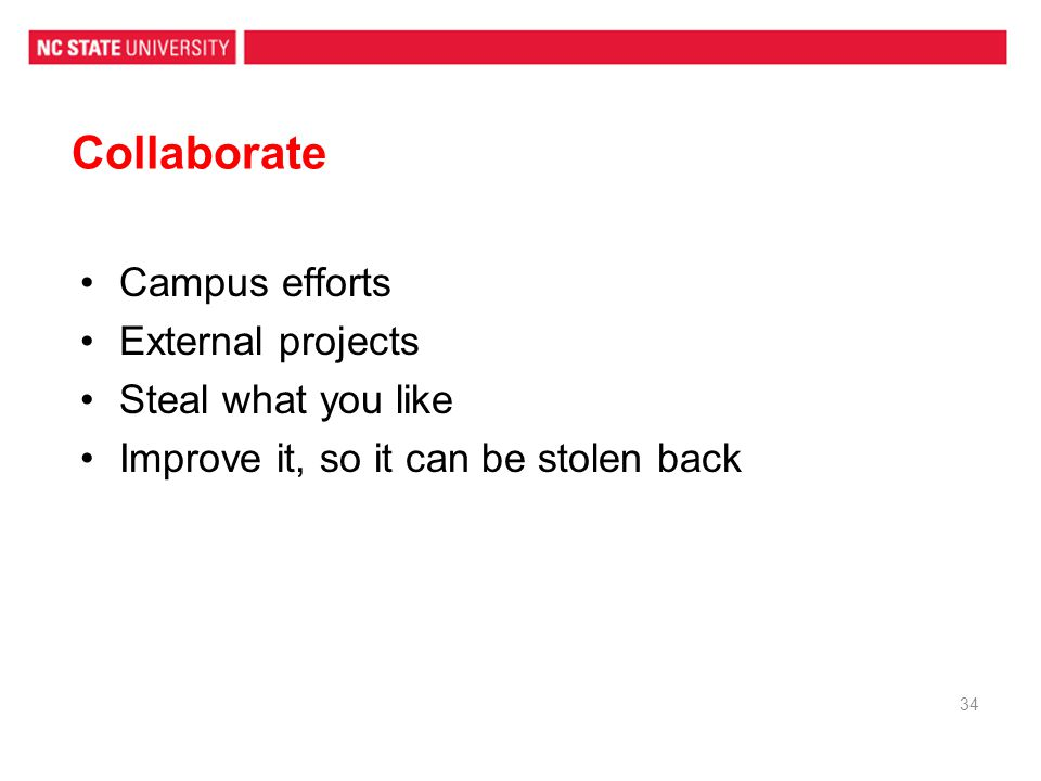 Collaborate Campus efforts External projects Steal what you like