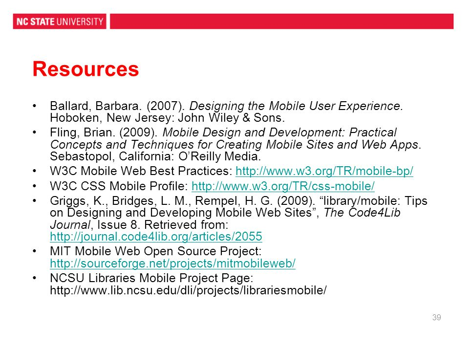 Resources Ballard, Barbara. (2007). Designing the Mobile User Experience. Hoboken, New Jersey: John Wiley & Sons.