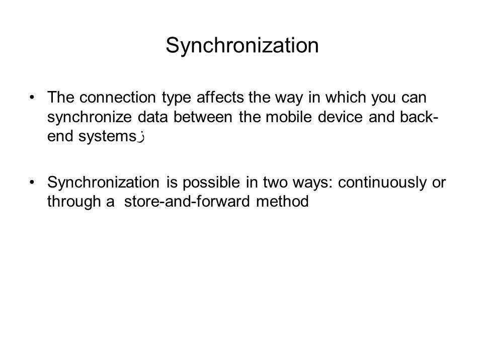 Synchronization The connection type affects the way in which you can synchronize data between the mobile device and back-end systemsز.