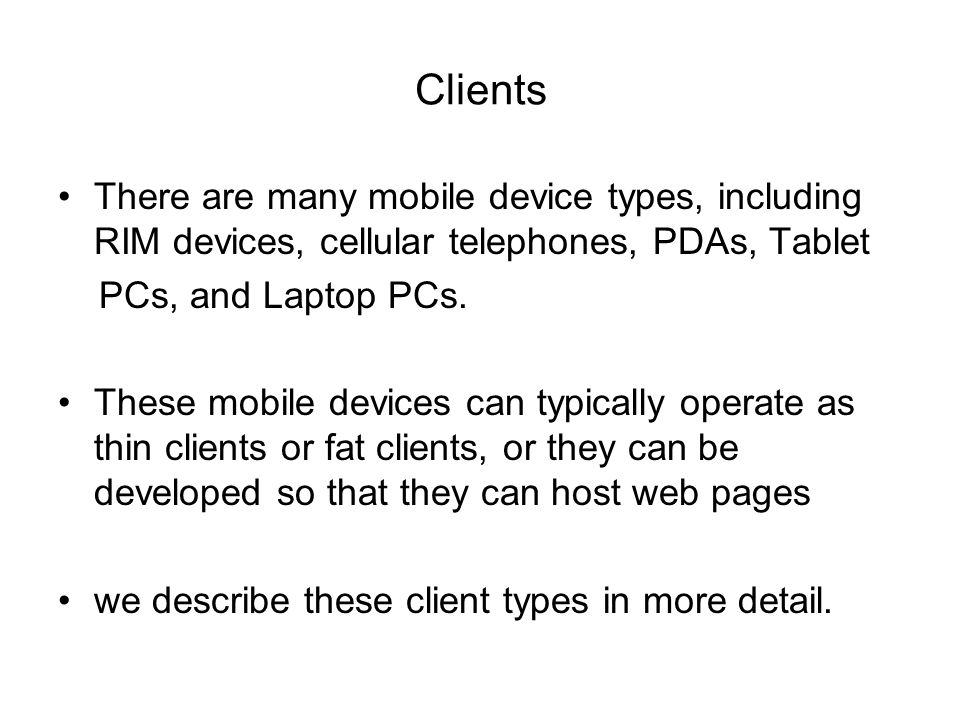 Clients There are many mobile device types, including RIM devices, cellular telephones, PDAs, Tablet.