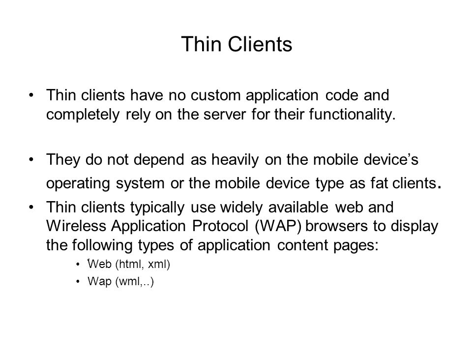 Thin Clients Thin clients have no custom application code and completely rely on the server for their functionality.