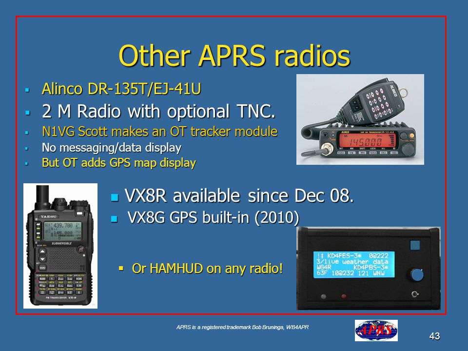 Other APRS radios 2 M Radio with optional TNC.